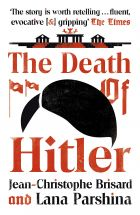 The Death of Hitler: The Final Word on the Ultimate Cold Case: The Search for Hitler's Body