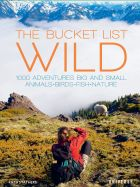 The Bucket List: Wildlife: 1,000 Beautiful Places to See Animals, Birds, and Fish