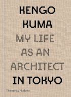 Kengo Kuma: My Life as an Architect in Tokyo