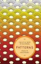 The Little Book of Colouring - Patterns: Peace in Your Pocket