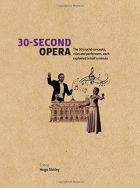 30-Second Opera: The 50 Crucial Concepts, Roles and Performers, each explained in Half a Minute