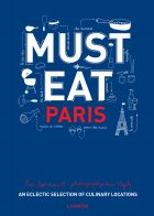 Must Eat Paris: An Eclectic Selection of Culinary Locations