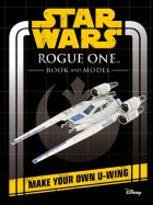 Star Wars Rogue One Book and Model: Make Your Own U-wing