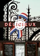 Delicieux: The Recipes of France