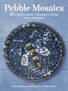 Pebble Mosaics: 25 original step-by-step projects for the home and garden