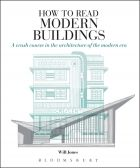 How to Read Modern Buildings: A Crash Course in the Architecture of the Modern Era (new ed.)