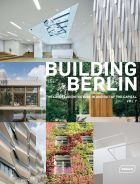 Building Berlin Vol. 7: The latest architecture in and out of the capital