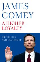 A Higher Loyalty : Truth, Lies, and Leadership