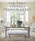 Carolyn Westbrook: Vintage French Style - Homes and gardens inspired by a love of France