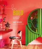 Be Bold: Interiors for the Brave of Heart