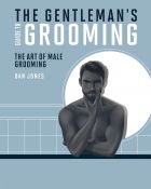 The Gentleman's Guide to Grooming: The art of male grooming