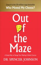 Out of the Maze: A Simple Way to Change Your Thinking & Unlock Success: A Story About the Power of Belief