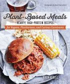 Plant-Based Meats - Hearty, High-Protein Recipes for Vegans, Flexitarians, and Curious Carnivores