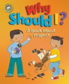 Why Should I?: A book about respect (Our Emotions and Behaviour)