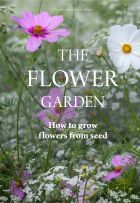The Flower Garden: How to Grow Flowers from Seed