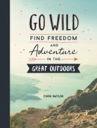 Go Wild: Find Freedom and Adventure in the Great Outdoors