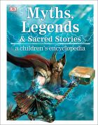 Myths, Legends, and Sacred Stories: A Children's Encyclopedia