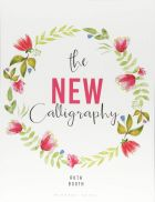 The New Calligraphy: Inspiration and instruction for 40 hand-lettered alphabets