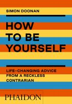 How to Be Yourself: Life-Changing Advice from a Reckless Contrarian