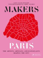 Makers Paris: The Artists, Artisans, and Iconoclasts Shaping the City