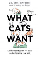 What Cats Want: An Illustrated Guide for Truly Understanding Your Cat