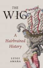 The Wig: A Hairbrained History