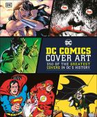 DC Comics Cover Art: 350 of the Greatest Covers in DC's History