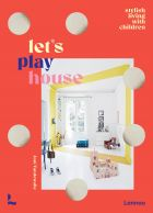 Let's Play House: Inspirational Living With Kids