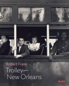 Robert Frank: Trolley — New Orleans