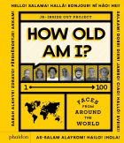 How Old Am I? 1-100. Faces From Around The World