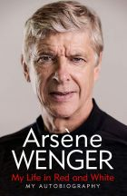 Arsene Wenger: My Life in Red and White. My Autobiography