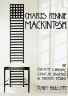 Charles Rennie Mackintosh: The Complete Furniture, Furniture Drawings & Interior Designs