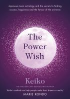 The Power Wish: Japanese moon astrology and the secrets to finding success, happiness and the favour of the universe
